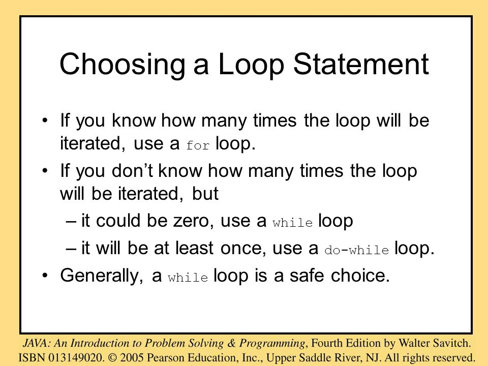 Choosing a Loop Statement If you know how many times the loop will be iterated, use a for loop. If you dont know how many times the loop will be itera