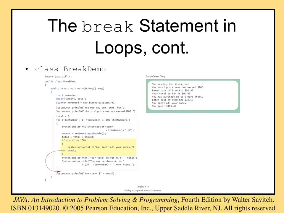 The break Statement in Loops, cont. class BreakDemo