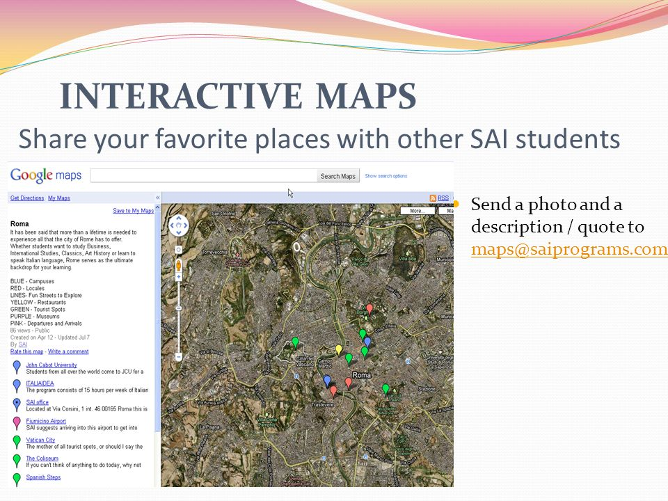 Share your favorite places with other SAI students INTERACTIVE MAPS Send a photo and a description / quote to maps@saiprograms.com maps@saiprograms.com
