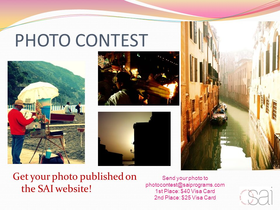PHOTO CONTEST Get your photo published on the SAI website! Send your photo to photocontest@saiprograms.com 1st Place: $40 Visa Card 2nd Place: $25 Vis