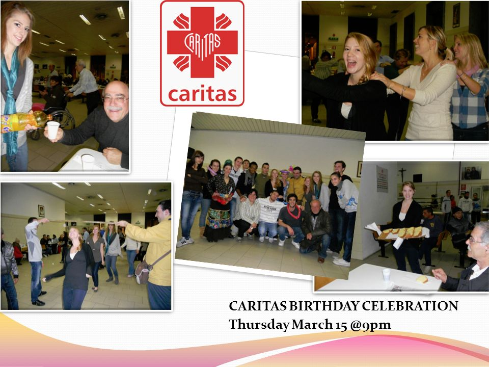 CARITAS BIRTHDAY CELEBRATION Thursday March 15 @9pm