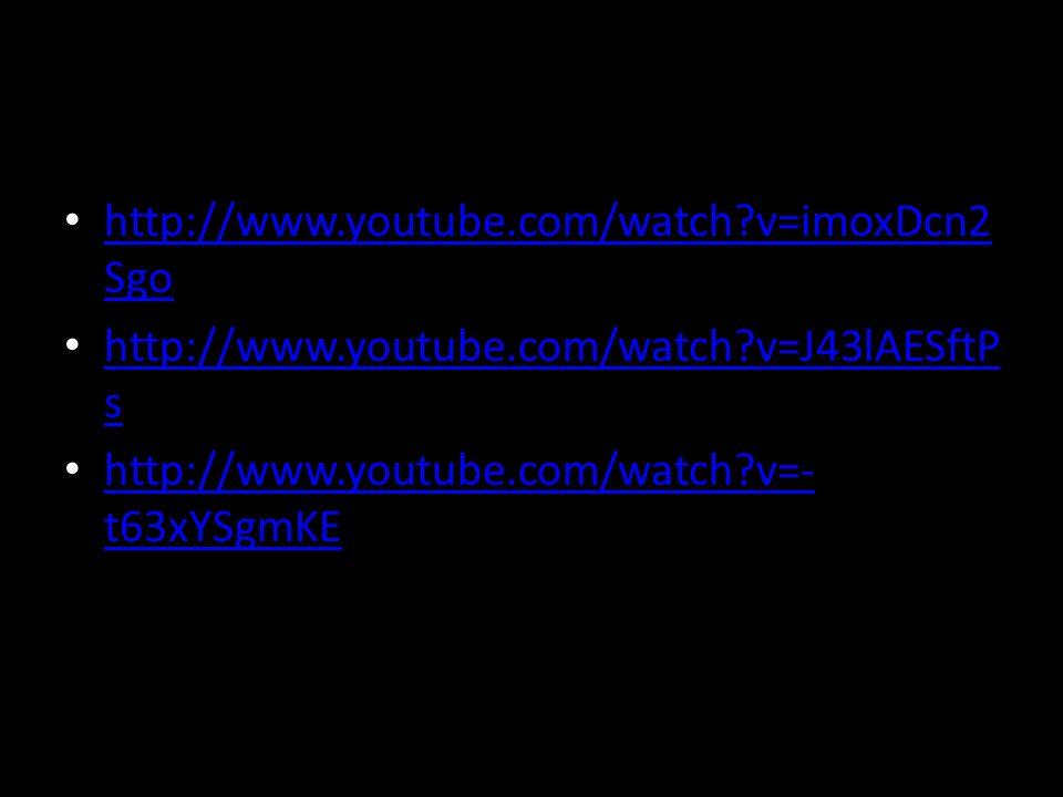 http://www.youtube.com/watch?v=imoxDcn2 Sgo http://www.youtube.com/watch?v=imoxDcn2 Sgo http://www.youtube.com/watch?v=J43lAESftP s http://www.youtube