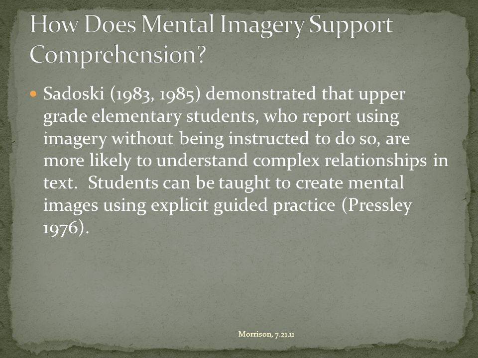 Sadoski (1983, 1985) demonstrated that upper grade elementary students, who report using imagery without being instructed to do so, are more likely to