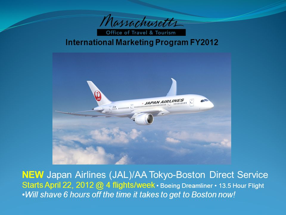 NEW Japan Airlines (JAL)/AA Tokyo-Boston Direct Service Starts April 22, 4 flights/week Boeing Dreamliner 13.5 Hour Flight Will shave 6 hours off the time it takes to get to Boston now.