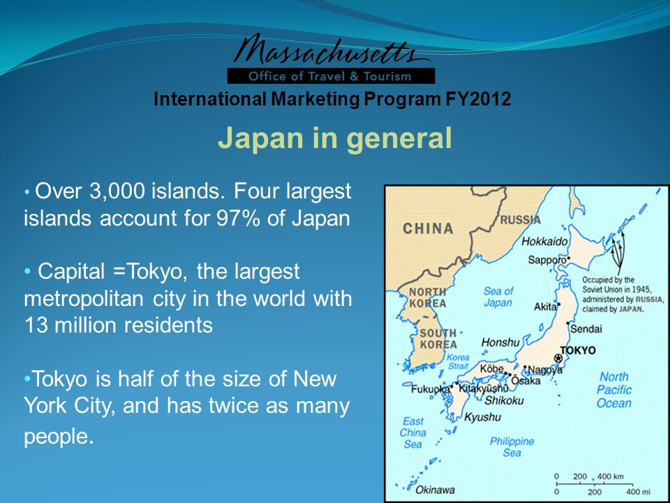International Marketing Program FY2012 Over 3,000 islands. Four largest islands account for 97% of Japan Capital =Tokyo, the largest metropolitan city