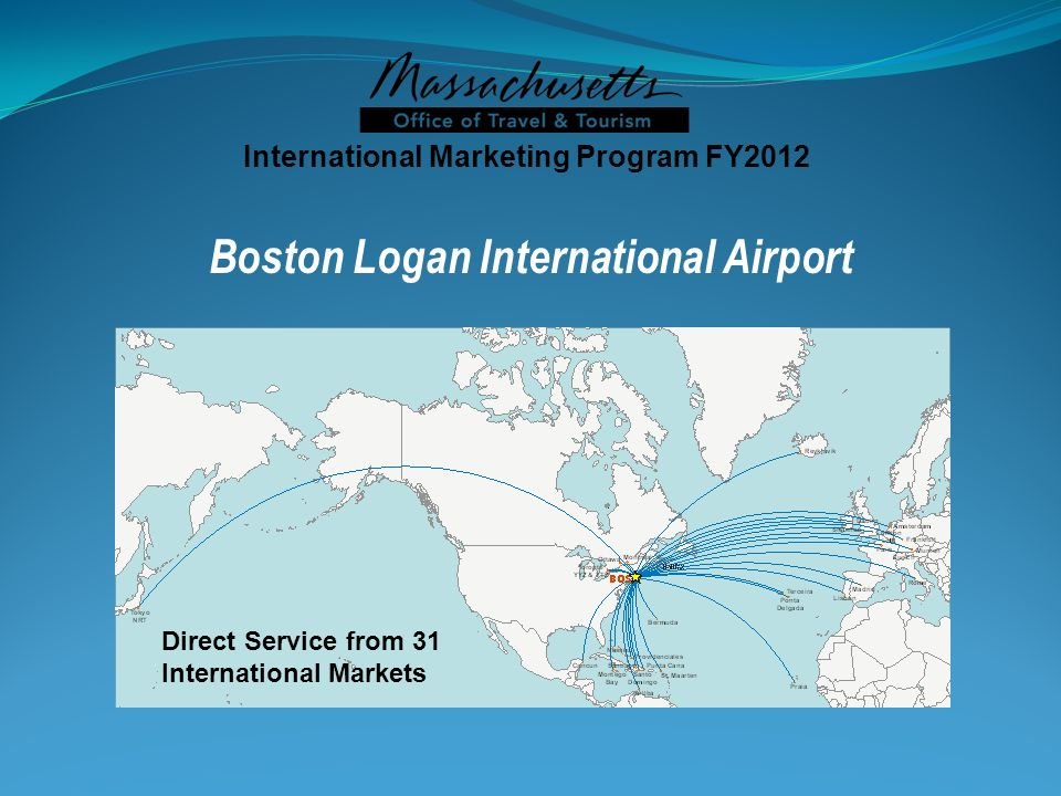 Direct Service from 31 International Markets International Marketing Program FY2012 Boston Logan International Airport
