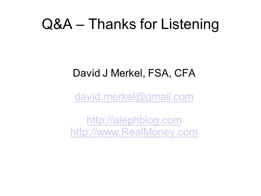 Q&A – Thanks for Listening David J Merkel, FSA, CFA david.merkel@gmail.com http://alephblog.com http://www.RealMoney.com