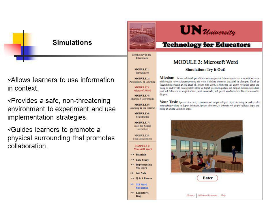 Simulations Allows learners to use information in context. Provides a safe, non-threatening environment to experiment and use implementation strategie