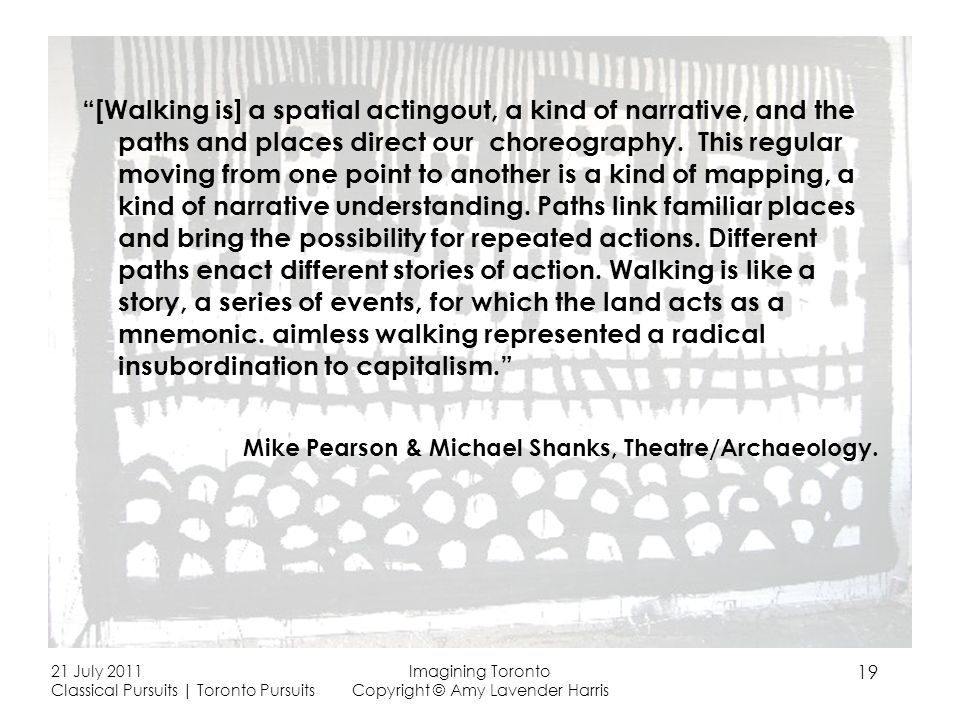 [Walking is] a spatial actingout, a kind of narrative, and the paths and places direct our choreography.