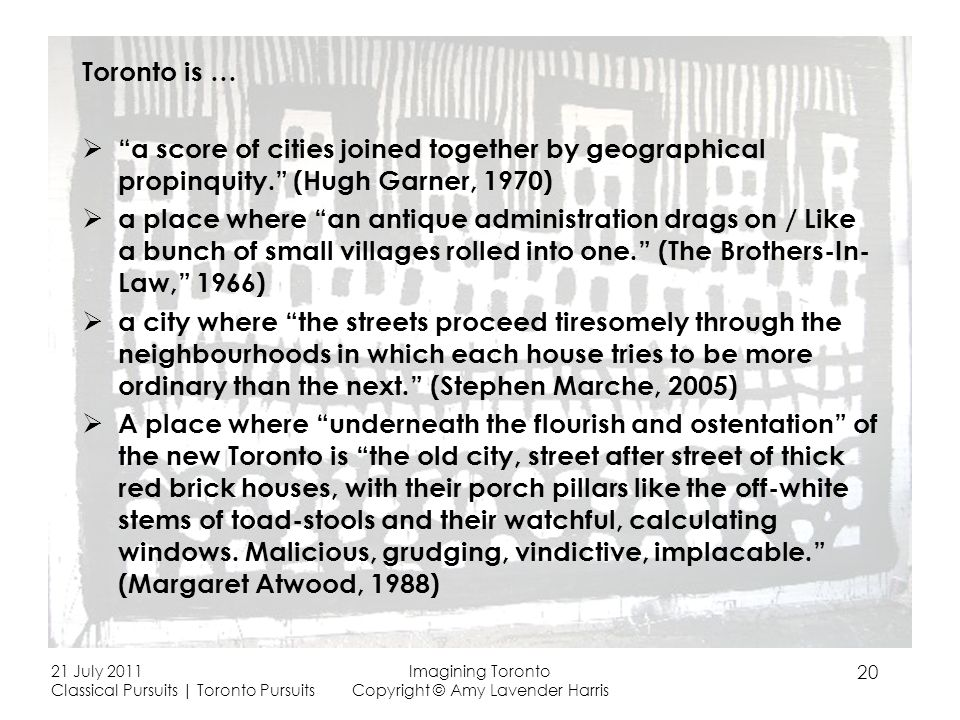 Toronto is … a score of cities joined together by geographical propinquity.