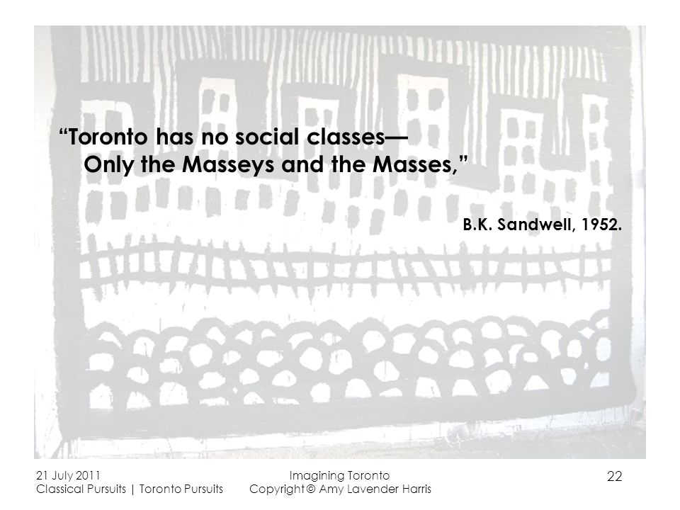 Toronto has no social classes Only the Masseys and the Masses, B.K.