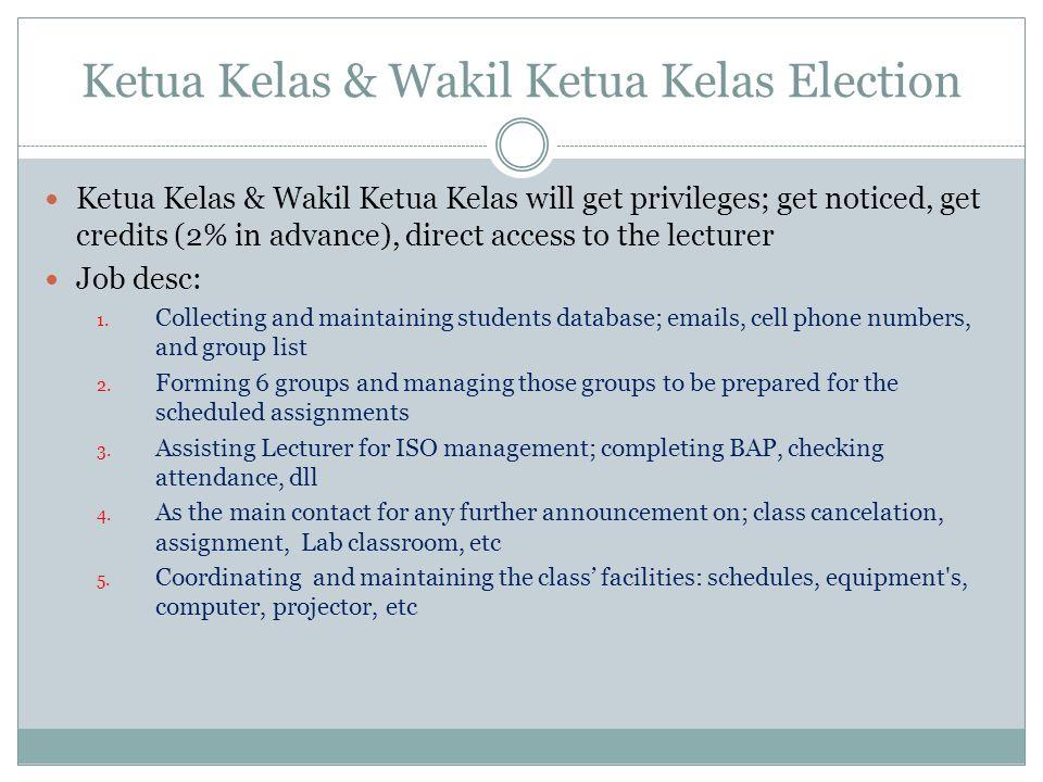 Ketua Kelas & Wakil Ketua Kelas Election Ketua Kelas & Wakil Ketua Kelas will get privileges; get noticed, get credits (2% in advance), direct access