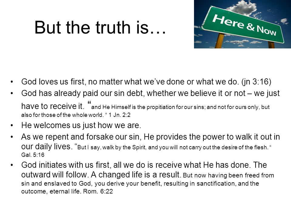 But the truth is… God loves us first, no matter what weve done or what we do.