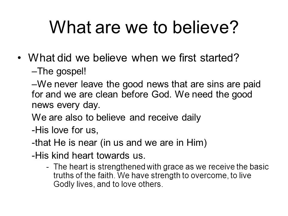 What are we to believe.What did we believe when we first started.