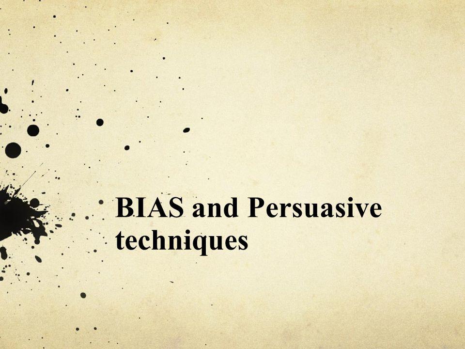 BIAS and Persuasive techniques