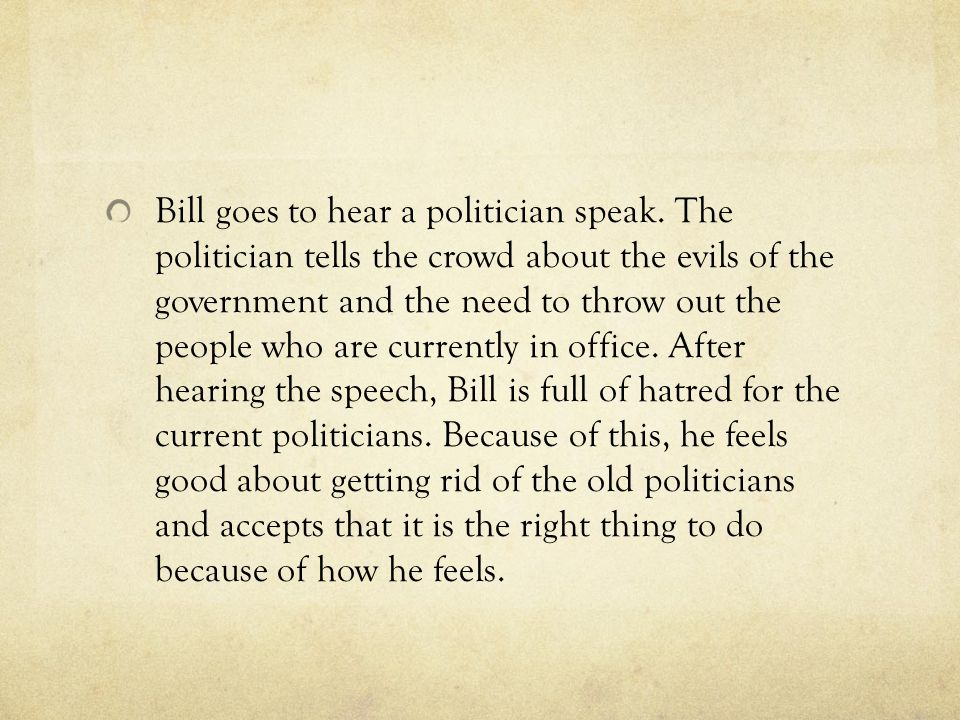 Bill goes to hear a politician speak. The politician tells the crowd about the evils of the government and the need to throw out the people who are cu