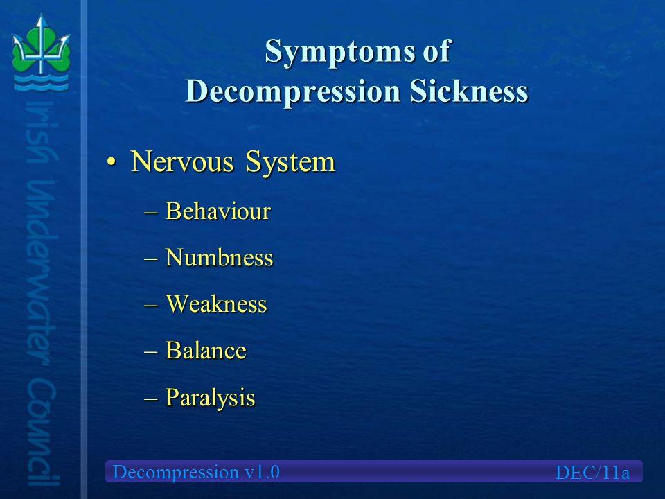 Decompression v1.0 Symptoms of Decompression Sickness DEC/11a Nervous SystemNervous System –Behaviour –Numbness –Weakness –Balance –Paralysis
