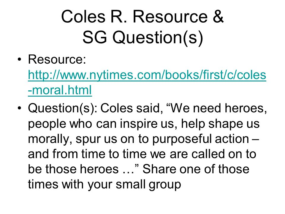 Coles R. Resource & SG Question(s) Resource: http://www.nytimes.com/books/first/c/coles -moral.html http://www.nytimes.com/books/first/c/coles -moral.