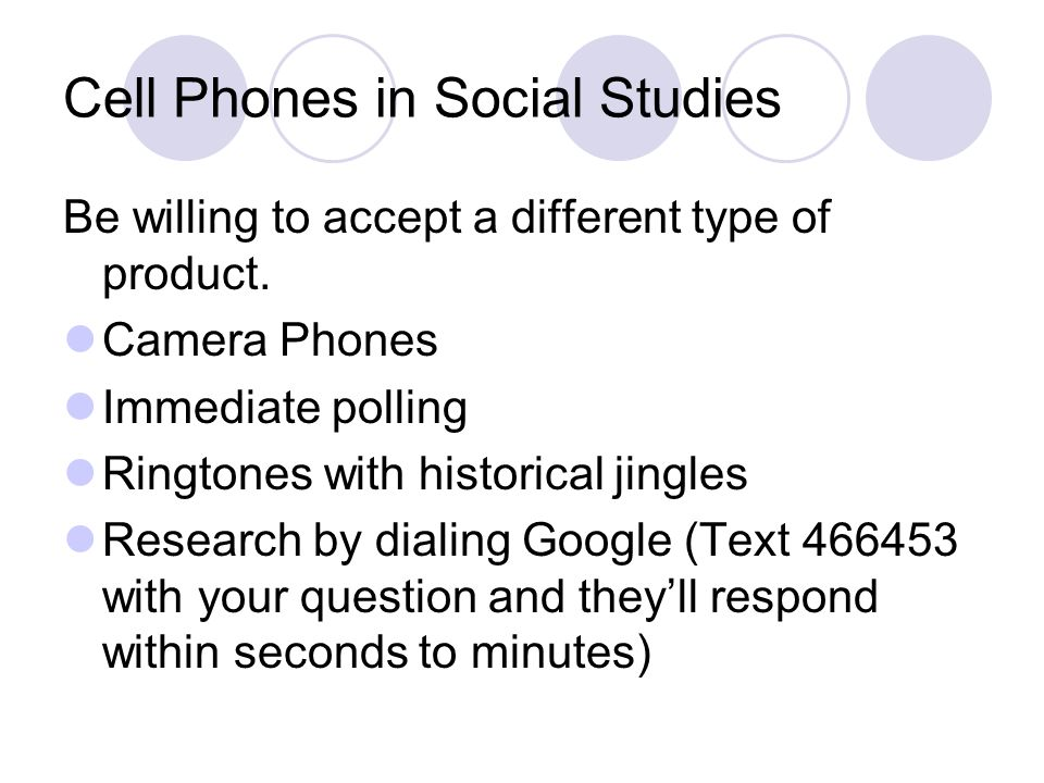 Cell Phones in Social Studies Be willing to accept a different type of product. Camera Phones Immediate polling Ringtones with historical jingles Rese