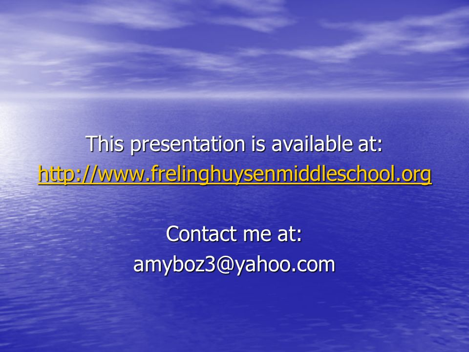 This presentation is available at: http://www.frelinghuysenmiddleschool.org Contact me at: amyboz3@yahoo.com