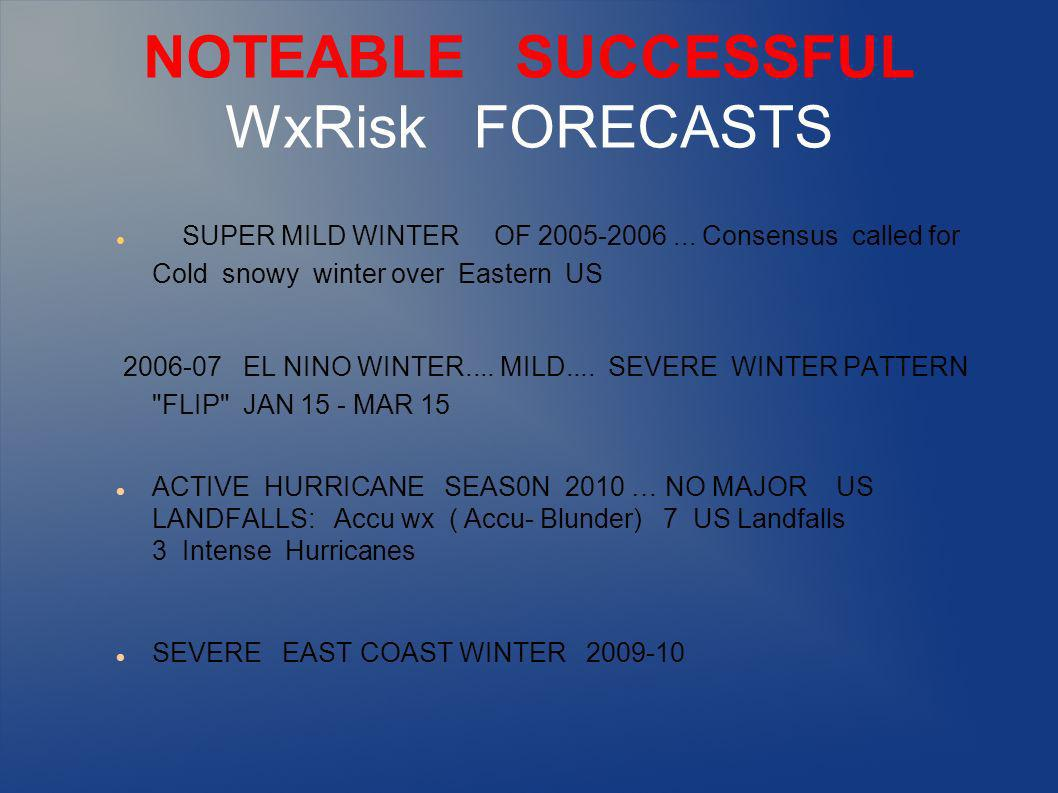 NOTEABLE SUCCESSFUL WxRisk FORECASTS SUPER MILD WINTER OF 2005-2006...