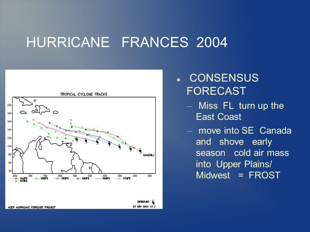 HURRICANE FRANCES 2004 CONSENSUS FORECAST – Miss FL turn up the East Coast – move into SE Canada and shove early season cold air mass into Upper Plains/ Midwest = FROST