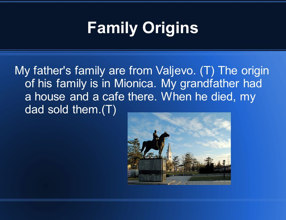 Family Origins My father s family are from Valjevo.