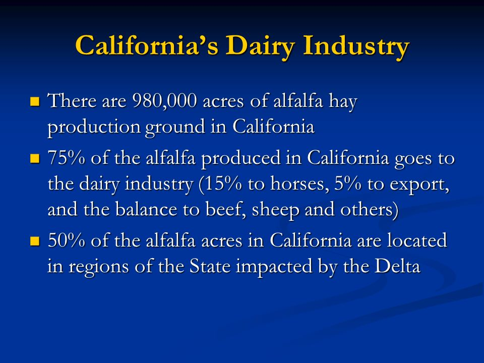 Californias Dairy Industry There are 980,000 acres of alfalfa hay production ground in California There are 980,000 acres of alfalfa hay production gr