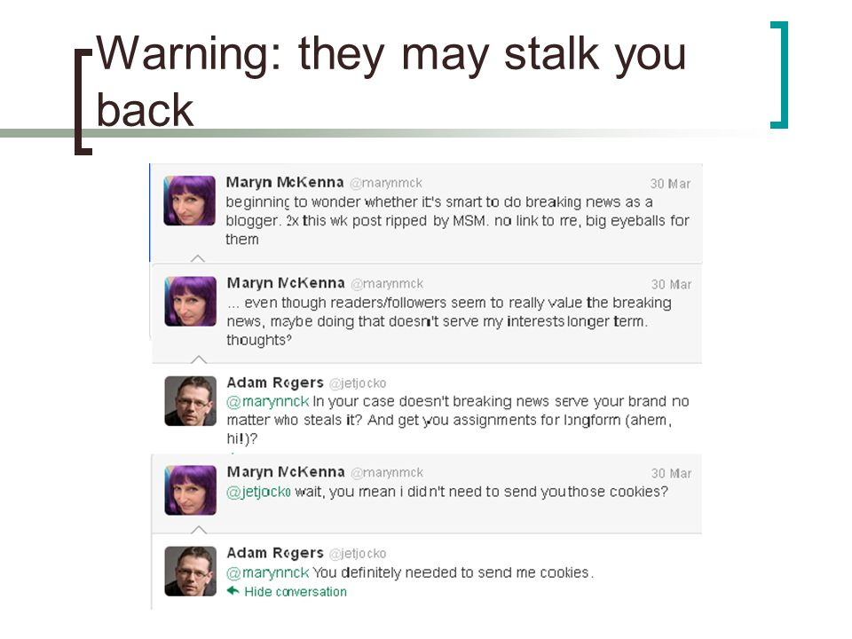 Warning: they may stalk you back