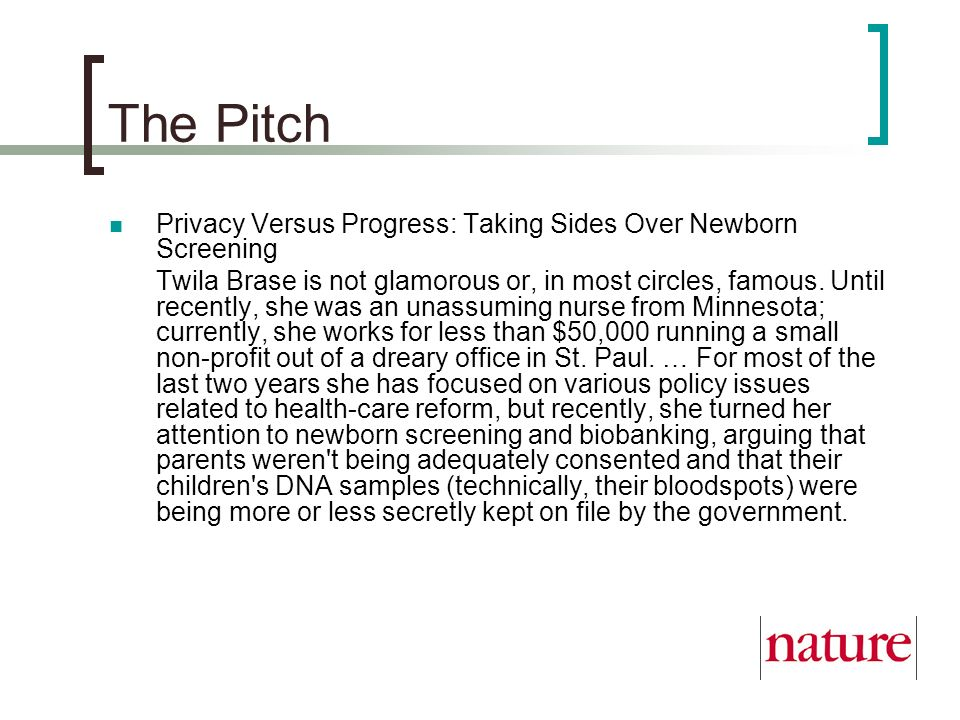 The Pitch Privacy Versus Progress: Taking Sides Over Newborn Screening Twila Brase is not glamorous or, in most circles, famous. Until recently, she w