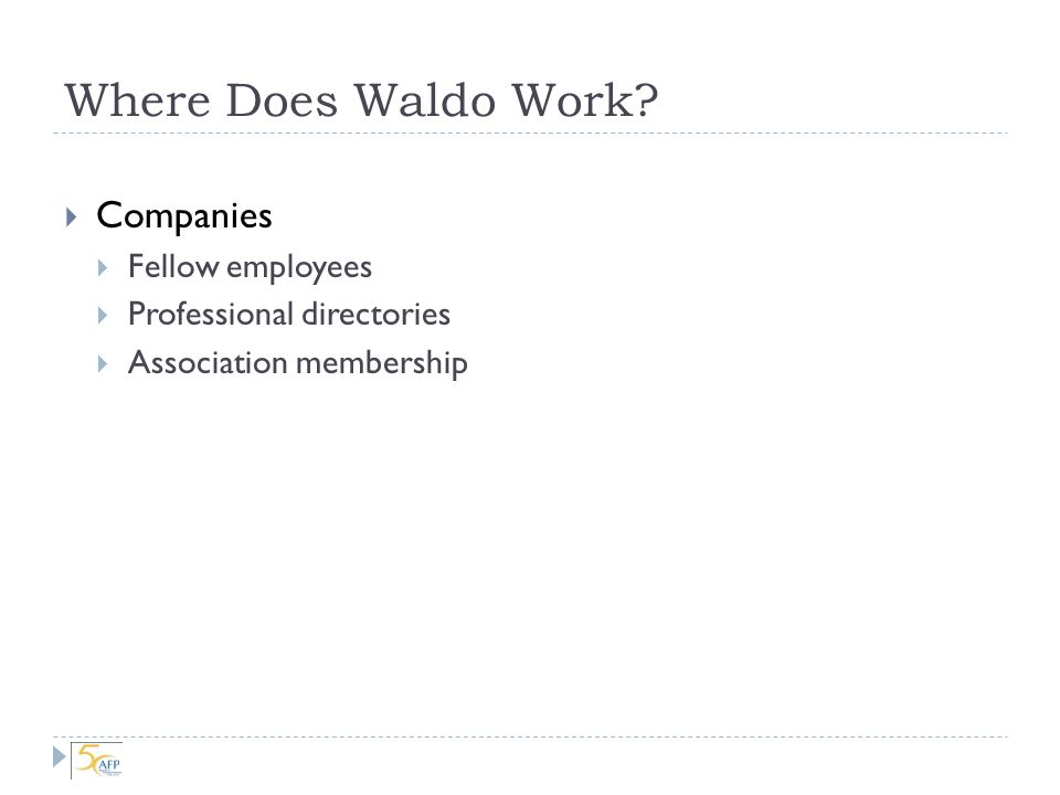 Where Does Waldo Work? Government Tax records Real estate holdings Securities filings