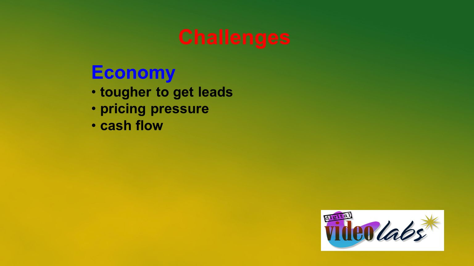 Challenges Economy tougher to get leads pricing pressure cash flow