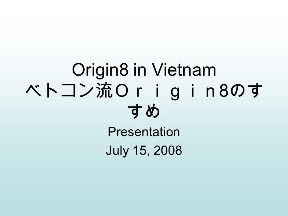 Origin8 in Vietnam 8 Presentation July 15, 2008
