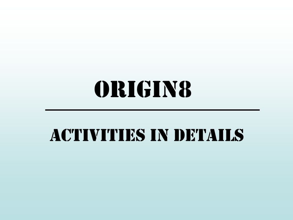 activities in details Origin8