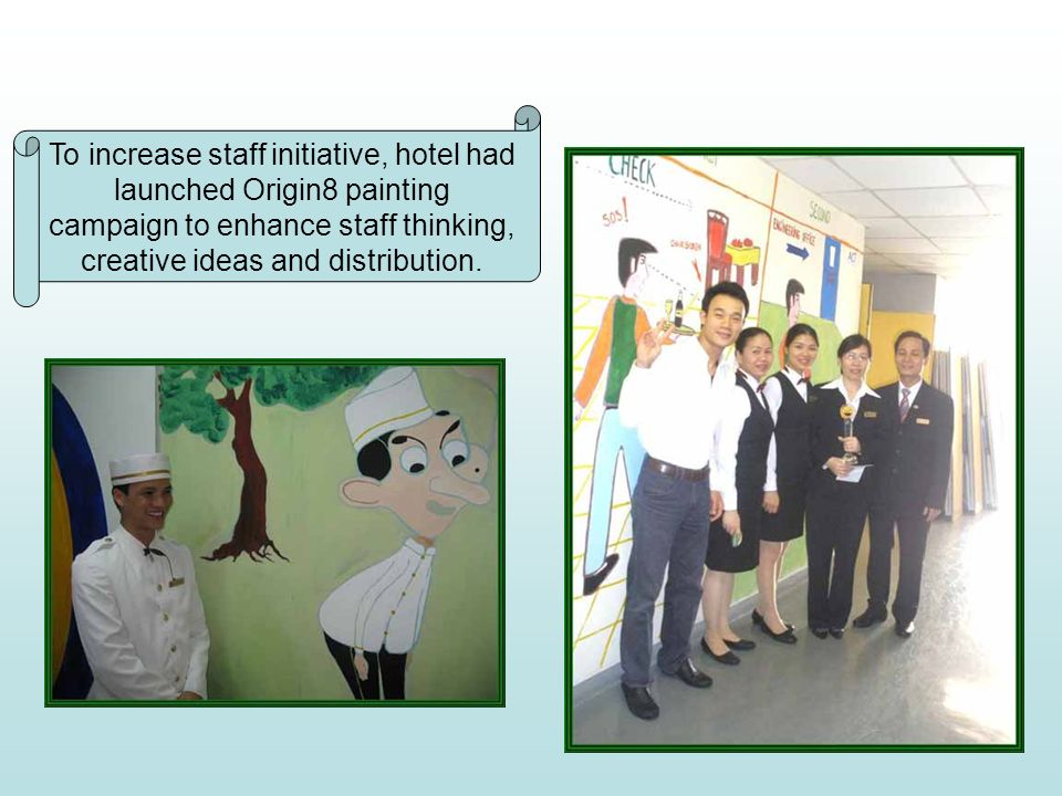 To increase staff initiative, hotel had launched Origin8 painting campaign to enhance staff thinking, creative ideas and distribution.