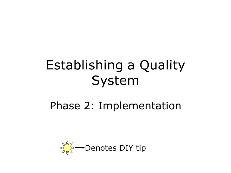Establishing a Quality System Phase 2: Implementation Denotes DIY tip