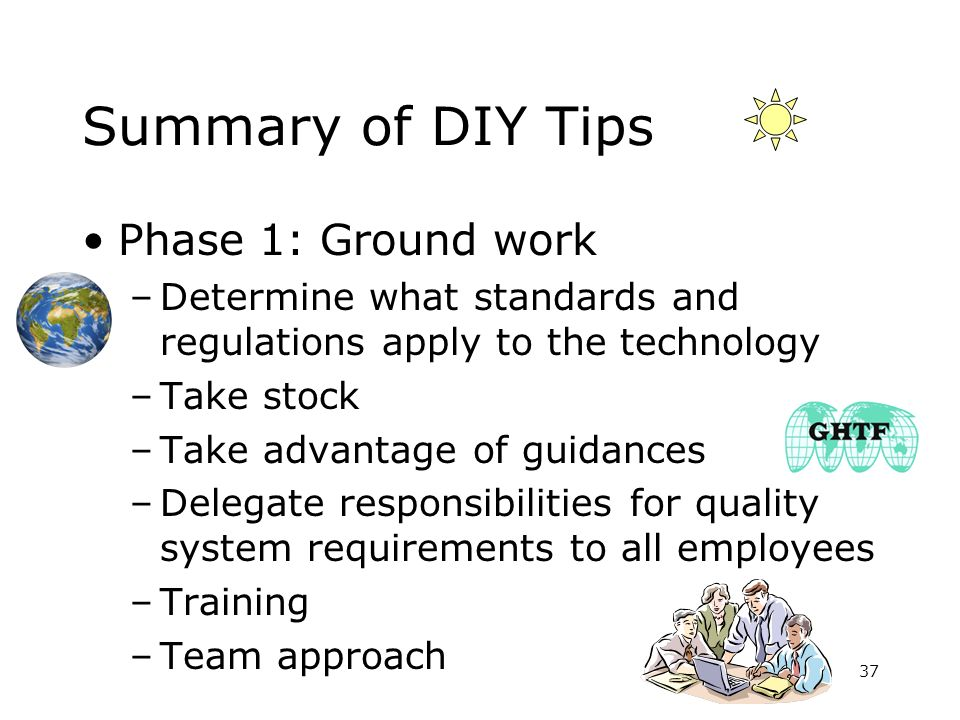 Summary of DIY Tips Phase 1: Ground work –Determine what standards and regulations apply to the technology –Take stock –Take advantage of guidances –D