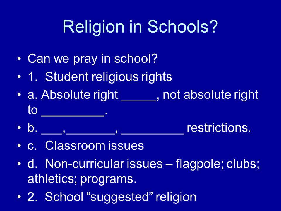 Religion in Schools. Can we pray in school. 1.Student religious rights a.