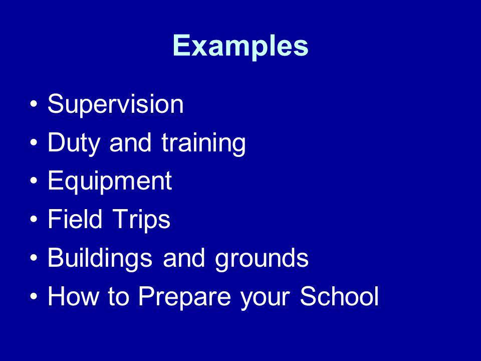 Examples Supervision Duty and training Equipment Field Trips Buildings and grounds How to Prepare your School