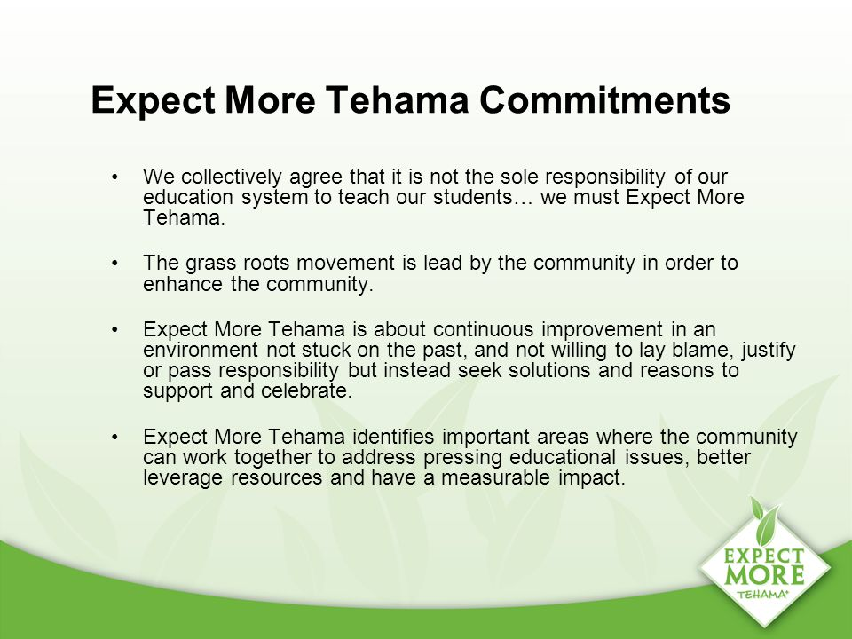 Expect More Tehama Commitments We collectively agree that it is not the sole responsibility of our education system to teach our students… we must Expect More Tehama.