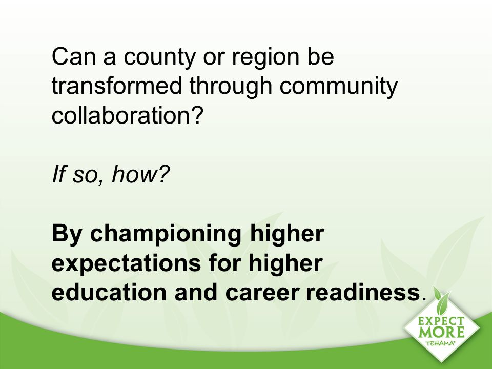 Can a county or region be transformed through community collaboration? If so, how? By championing higher expectations for higher education and career