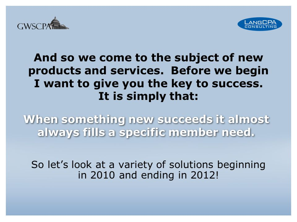 And so we come to the subject of new products and services.