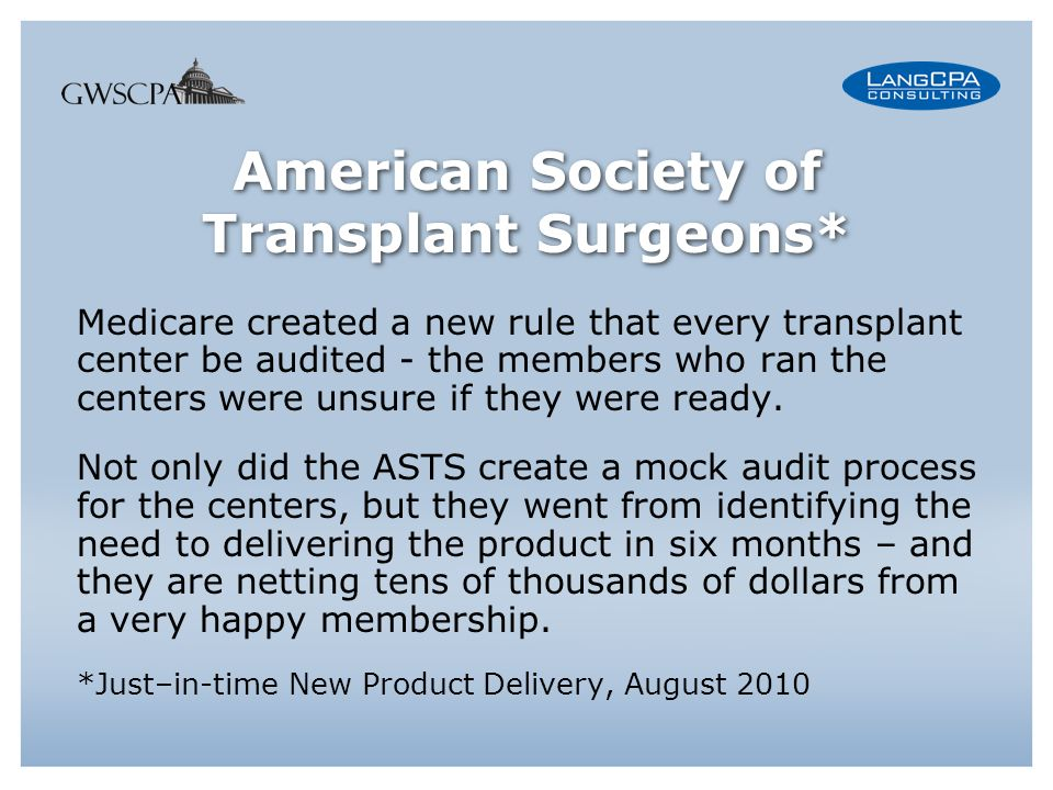 American Society of Transplant Surgeons* Medicare created a new rule that every transplant center be audited - the members who ran the centers were unsure if they were ready.