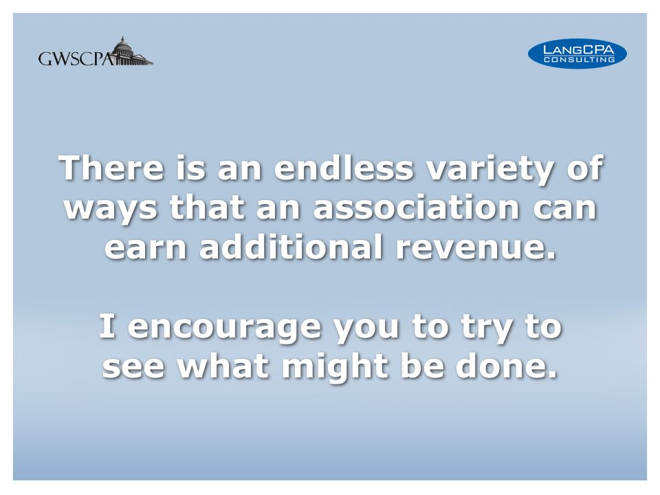 There is an endless variety of ways that an association can earn additional revenue.