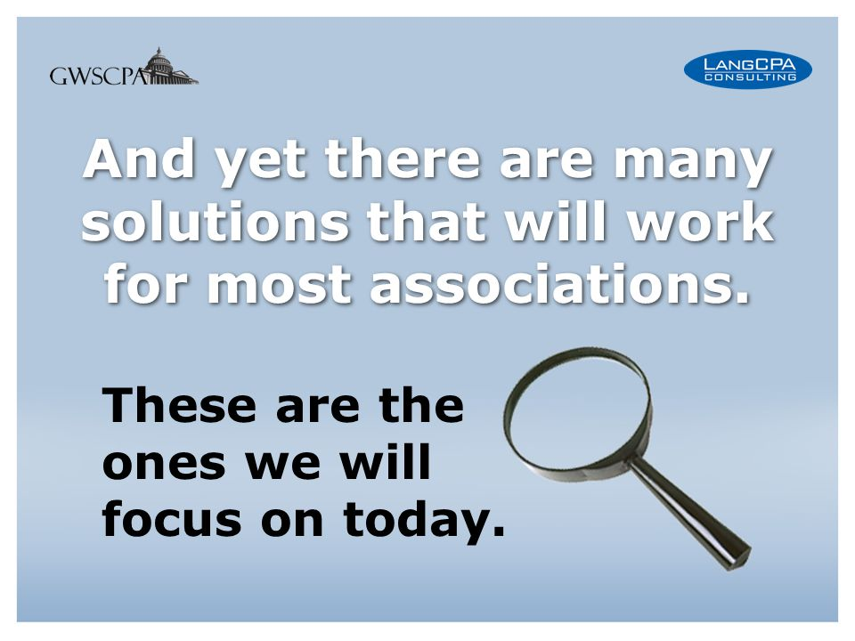 And yet there are many solutions that will work for most associations.