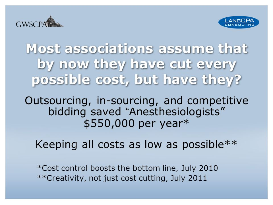 Most associations assume that by now they have cut every possible cost, but have they.