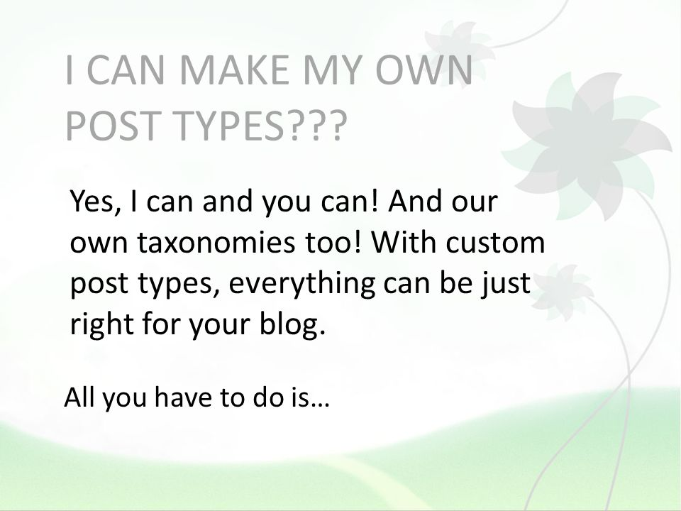 I CAN MAKE MY OWN POST TYPES??. Yes, I can and you can.