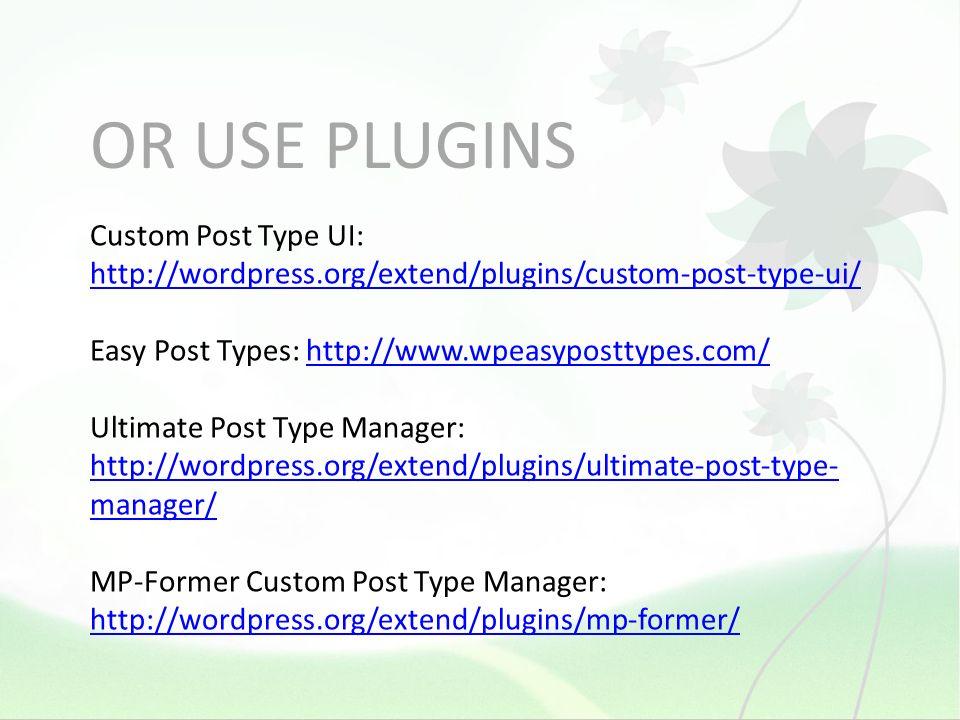 OR USE PLUGINS Custom Post Type UI: http://wordpress.org/extend/plugins/custom-post-type-ui/ http://wordpress.org/extend/plugins/custom-post-type-ui/