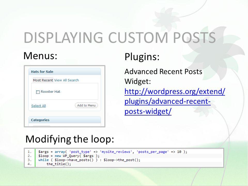 DISPLAYING CUSTOM POSTS Plugins: Advanced Recent Posts Widget: http://wordpress.org/extend/ plugins/advanced-recent- posts-widget/ http://wordpress.or