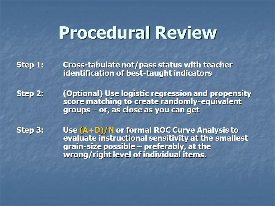 Procedural Review Step 1: Cross-tabulate not/pass status with teacher identification of best-taught indicators Step 2:(Optional) Use logistic regressi